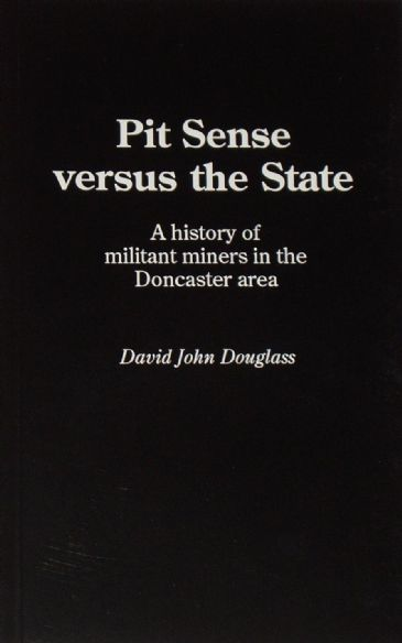 Pit Sense versus the State - Militant Miners in the Doncaster Area